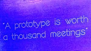 a prototype is worth a thousand meetings
